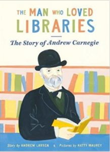 The Man who Loved Libraries, The story of Andrew Carnegie